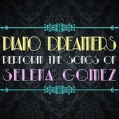 Piano Dreamers Perform the Songs of Selena Gomez by Piano Dreamers