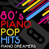 80's Piano Pop Hits by Piano Dreamers