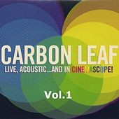 Live, Acoustic... and in Cinemascope!, Vol. 1 by Carbon Leaf
