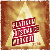 Platinum Hits Dance Workout 2015 (68 Ibiza Dance Hits) by Various Artists