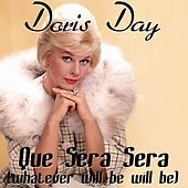 Que Sera Sera (Whatever Will Be, Will Be) by Doris Day