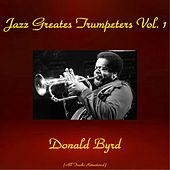 Jazz Greatest Trumpeters, Vol. 1 (All Tracks Remastered) by Donald Byrd