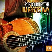 Pop Country the Jim Reeves Way, Vol. 1 by Jim Reeves