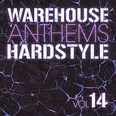 Warehouse Anthems: Hardstyle, Vol. 14 - EP by Various Artists