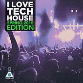 I Love Tech House (Spring 2015 Edition) by Various Artists