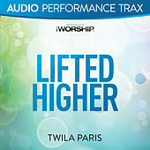 Lifted Higher by Twila Paris