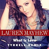 What Is Love (Tyrrell Remix) [feat. Tyrrell] by Lauren Mayhew