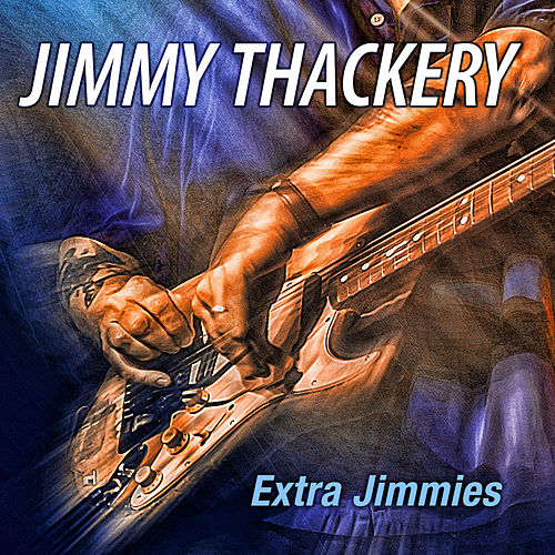 Extra Jimmies by Jimmy Thackery