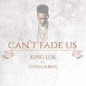 Can't Fade Us de King Los