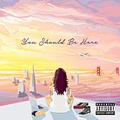 You Should Be Here von Kehlani