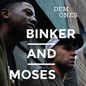 Dem Ones by Binker And Moses