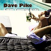 Latin Lounge Cafe by Dave Pike