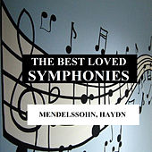 The Best Loved Symphonies - Mendelssohn, Haydn by Orquesta Lírica de Barcelona
