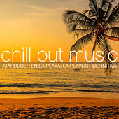 Chill Out Music - Atardecer en la Playa: La Playlist Definitiva by Various Artists