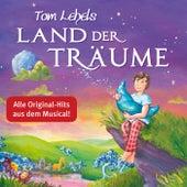 Tom Lehels Land der Träume (Alle Original-Hits aus dem Musical!) von Various Artists