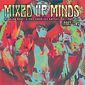 Mixed Up Minds, Part 2: Obscure Rock And Pop From The British Isles, 1969-1973 von Various Artists