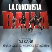 Baila Que el Mundo Se Acaba (feat. DJ Kane) by La Conquista