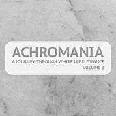 Achromania - A Journey Through White Label Trance, Vol. 2 by Various Artists