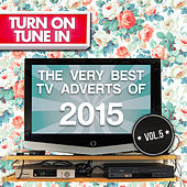 Turn on, Tune In - The Very Best T.V. Adverts of 2015 Vol. 5 by Various Artists