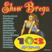 Show Brega - 103 Fm de Various Artists