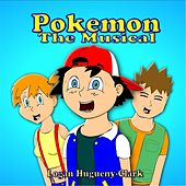 Pokemon the Musical by Logan Hugueny-Clark