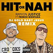 Hit Or Nah (feat. French Montana) [DJ Gold Baby Jesus Remix] - Single by Rayven Justice