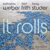 It Rolls by Katharina Weber
