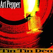 Tin Tin Deo by Art Pepper