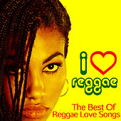 I Love Reggae - The Best Reggae Love Songs by Gregory Issacs, Dennis Brown, Horace Andy & More! by Various Artists