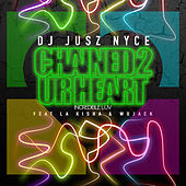 Chained 2 Ur Heart (feat. La Kisha & Wojack) von DJ Jusz Nyce