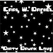 Dirty Drunk Love by Carl W. Daniel