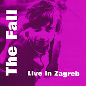 Live in Zagreb by The Fall
