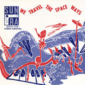We Travel the Spaceways by Sun Ra