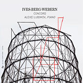 Ives, Berg & Webern: Concord by Alexei Lubimov