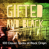 Gifted and Black - 100 Classic Tracks of Black Origin by Various Artists