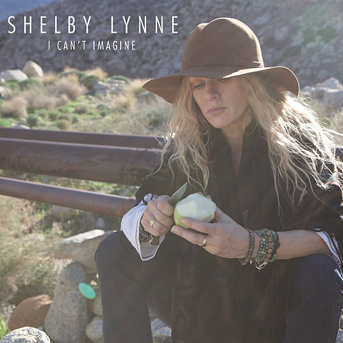 I Can't Imagine by Shelby Lynne