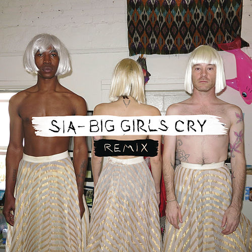 Big Girls Cry (Remixes) by Sia