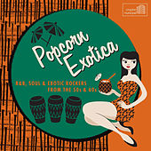 Popcorn Exotica: R&B, Soul & Exotic Rockers from the 50s & 60s de Various Artists