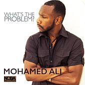 What's the Problem? by Mohamed Ali