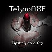 Lipstick on a Pig by TeknoAXE