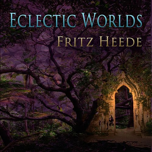 Eclectic Worlds by Fritz Heede