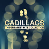 The Greatest Hits Collection by The Cadillacs
