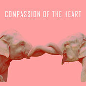 Compassion of the Heart by Various Artists