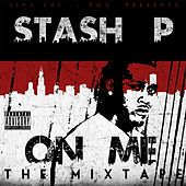 On Me: The Mixtape de Stash P