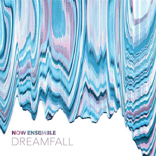 Dreamfall by Now Ensemble