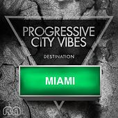 Progressive City Vibes - Destination Miami di Various Artists