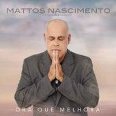 Ora Que Melhora by Mattos Nascimento