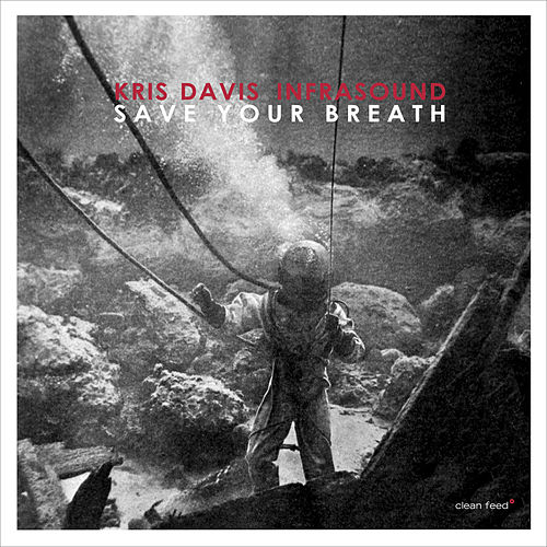 Save Your Breath by Kris Davis Infrasound