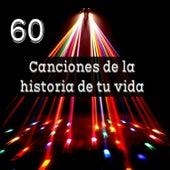 60 Canciones de la Historia de Tu Vida by Various Artists