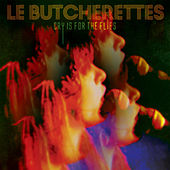 Cry Is for the Flies by Le Butcherettes
